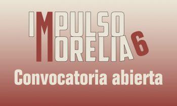 Impulso Morelia 6 abre su convocatoria
