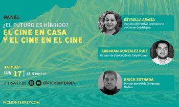 ¿El futuro es híbrido? Panel del FICMonterrey con Estrella Araiza, Abraham González y Erick Estrada.