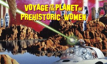 Voyage to the Planet of Prehistoric Women. Vean aquí la película.